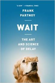 "Review of ""Wait: The Art and Science of Delay"""
