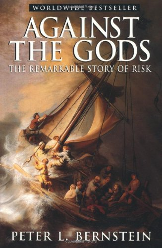 """""""Against the Gods: The Remarkable Story of Risk"""""""