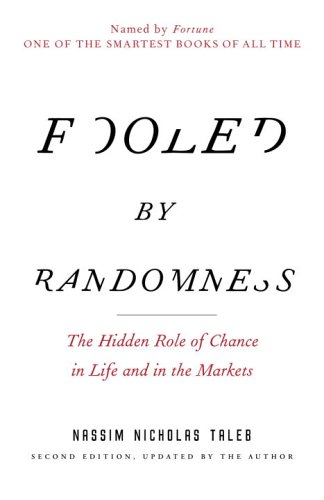 """""""Fooled by Randomness: The Hidden Role of Chance in Life and In the Markets"""""""