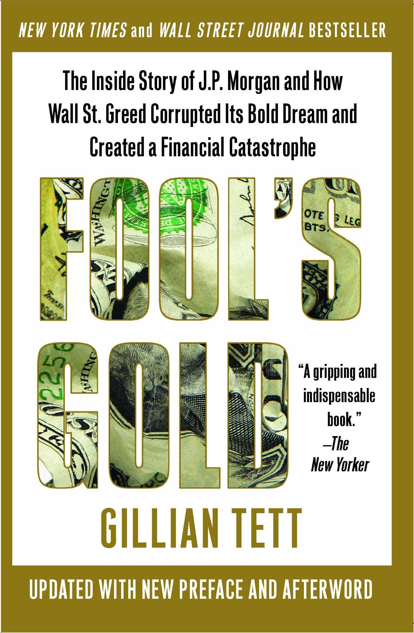 """""""Fool's Gold: The Inside Story of J.P. Morgan and How Wall St. Greed Corrupted Its Bold Dream and Created a Financial Catastrophe"""""""