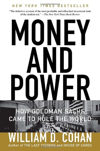 """""""Money and Power: How Goldman Sachs Came to Rule the World"""""""